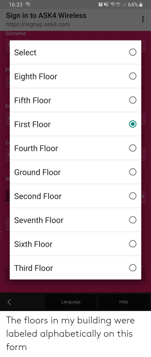 Help, Http, and Com: l 64%  16:33  4G+  Sign in to ASK4 Wireless  http://signup.ask4.com  Surname  Select  PI  Eighth Floor  Fifth Floor  Er  First Floor  Ce  Fourth Floor  Ground Floor  W  Second Floor  Seventh Floor  11  Sixth Floor  Third Floor  Help  Language The floors in my building were labeled alphabetically on this form