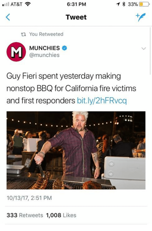 Fire, Guy Fieri, and Munchies: l AT&T  6:31 PM  * 33%  Tweet  ti You Retweeted  MUNCHIESネ  @munchies  Guy Fieri spent yesterday making  nonstop BBQ for California fire victims  and first responders bit.ly/2hFRvcq  10/13/17, 2:51 PM  333 Retweets 1,008 Likes
