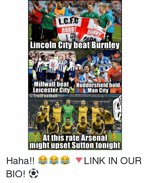 Leicester City: L.C.FC  ANTS  Lincoln City beat Burnley  SE  Millwali beat HTridersfieldhold  Leicester City  Man City  @Troll Football  N singe  ASP SSART  Emirates  Emirates  -EF  N LE, UE  At this rate Arsenal  might upset Sutton tonight Haha!! 😂😂😂 🔻LINK IN OUR BIO! ⚽