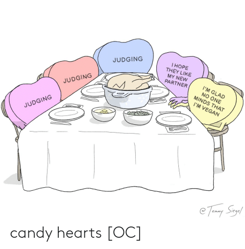 Minds: l HOPE  THEY LIKE  MY NEW  PARTNER  JUDGING  I'M GLAD  NO ONE  MINDS THAT  JUDGING  I'M VEGAN  JUDGING  e Temny Suy! candy hearts [OC]