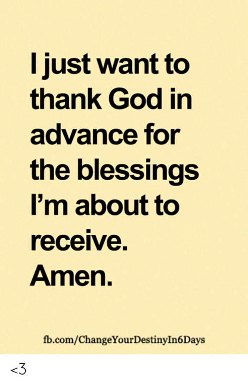 God, Memes, and fb.com: l just want to  thank God in  advance for  the blessings  I'm about to  receive.  Amen  fb.com/ChangeYourDestinyIn6Days <3