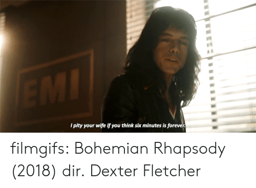 Dexter: l pity your wife if you think six minutes is foreve filmgifs:   Bohemian Rhapsody (2018) dir.  Dexter Fletcher