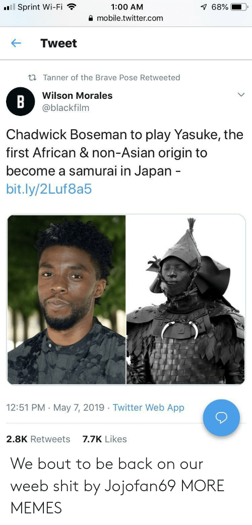 Samurai: l Sprint Wi-Fi  1:00 AM  mobile.twitter.com  68%  ← Tweet  ti Tanner of the Brave Pose Retweeted  Wilson Morales  @blackfilnm  Chadwick Boseman to play Yasuke, the  first African & non-Asian origin to  become a samurai in Japan  bit.ly/2Luf8a5  12:51 PM May 7, 2019 Twitter Web App  7.7K Likes  2.8K Retweets We bout to be back on our weeb shit by Jojofan69 MORE MEMES