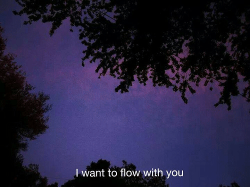 You, With You, and  Want: l want to flow with you