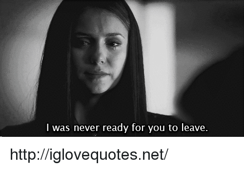 Http, Never, and Net: l was never ready for you to leave. http://iglovequotes.net/
