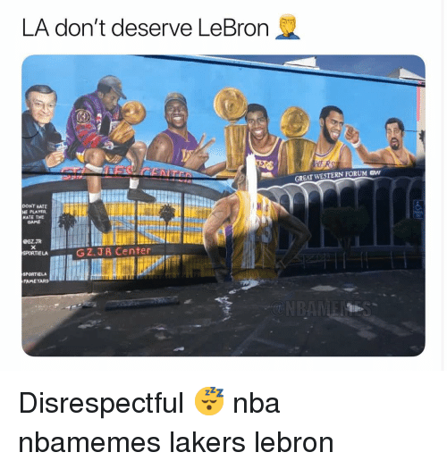 Basketball, Los Angeles Lakers, and Nba: LA don't deserve LeBron  GREAT WESTERN FORUM Gw  DONT HATE  HE PLAYER  KATE THE  GAME  GZ.JR  SPORTIELA  GZ.JR Center  SPORTIELA  FAMETARD Disrespectful 😴 nba nbamemes lakers lebron