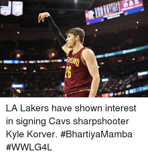 Cavs, Los Angeles Lakers, and Memes: LA Lakers have shown interest in signing Cavs sharpshooter Kyle Korver.  #BhartiyaMamba #WWLG4L