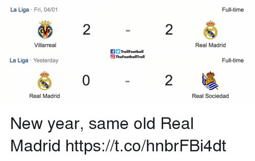 Sociedad: La Liga Fri, 04/01  Full-time  2  2  Villarreal  Real Madrid  fTrollFootball  eTheFootballTroll  La Liga Yesterday  Full-time  0  2  Real Madrid  Real Sociedad New year, same old Real Madrid https://t.co/hnbrFBi4dt