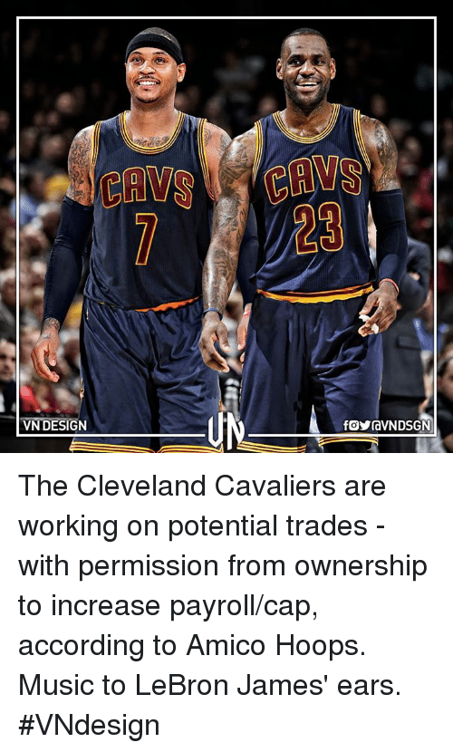 Memes, Lebron, and Design: LA  VN DESIGN  rayravN DSGN The Cleveland Cavaliers are working on potential trades - with permission from ownership to increase payroll/cap, according to Amico Hoops.  Music to LeBron James' ears.  #VNdesign