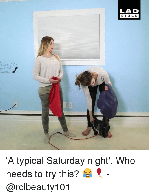 Memes, 🤖, and Who: LAD  BIBL E 'A typical Saturday night'. Who needs to try this? 😂🎈 - @rclbeauty101