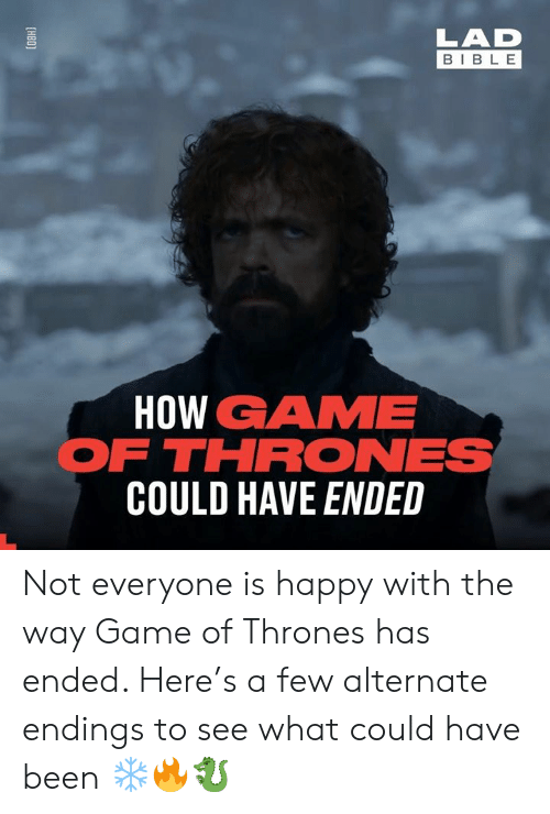 Dank, Game of Thrones, and Game: LAD  BIBL E  HOW GAME  FTHRONES  COULD HAVE ENDED Not everyone is happy with the way Game of Thrones has ended. Here's a few alternate endings to see what could have been ❄️🔥🐉