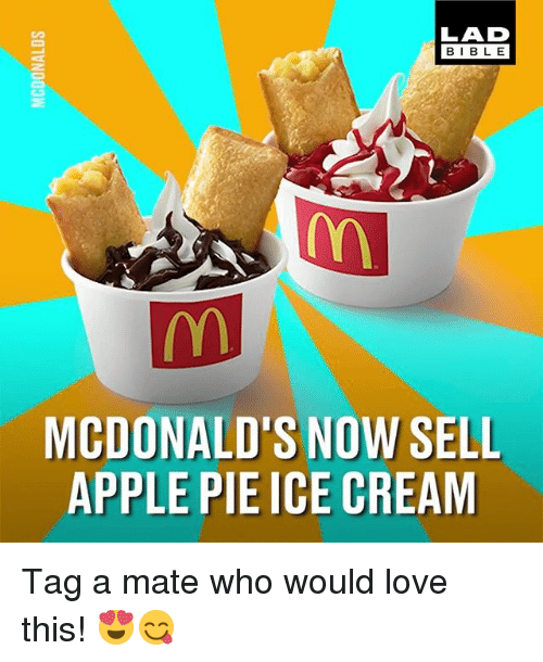 Tag A Mate: LAD  BIBL E  MCDONALD'S NOW SELL  APPLE PIE ICE CREAM Tag a mate who would love this! 😍😋