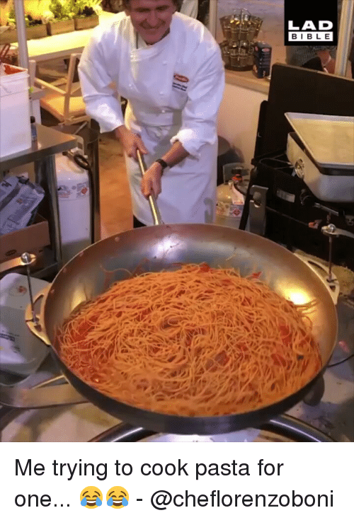 Memes, 🤖, and Pasta: LAD  BIBL E Me trying to cook pasta for one... 😂😂 - @cheflorenzoboni