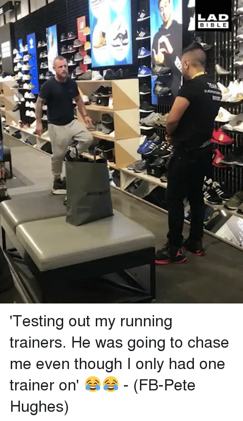 Memes, Chase, and Running: LAD  BIBL E 'Testing out my running trainers. He was going to chase me even though I only had one trainer on' 😂😂 - (FB-Pete Hughes)
