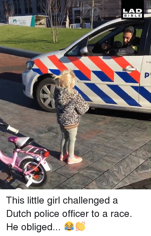 Dank, Police, and Girl: LAD  BIBL E This little girl challenged a Dutch police officer to a race. He obliged... 😂👏