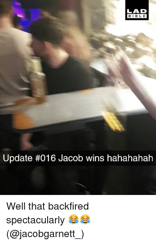 Memes, 🤖, and Lad: LAD  BIBL E  Update #016 Jacob wins hahahahah Well that backfired spectacularly 😂😂 (@jacobgarnett_)