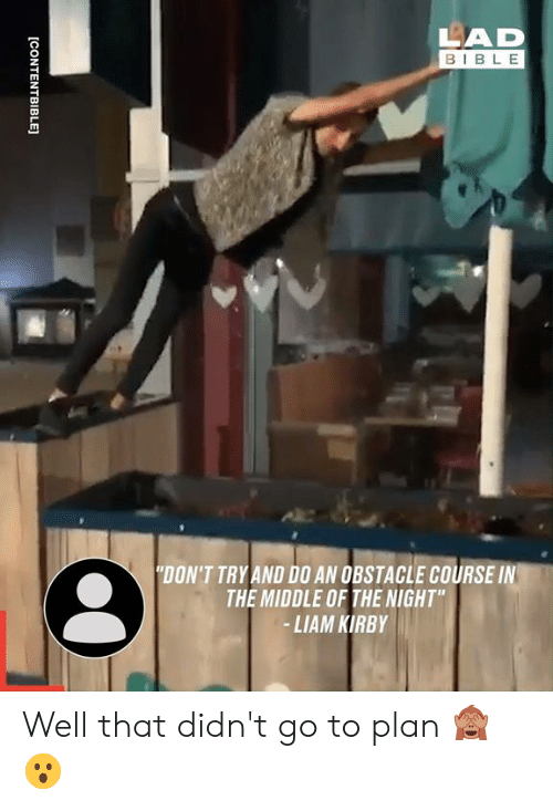 """Lad Bible: LAD  BIBLE  """"DON'T TRY AND D0 AN OBSTACLE COURSE IN  THE MIDDLE OF THE NIGHT""""  -LIAM KIRBY  [CONTENTBIBLE] Well that didn't go to plan 🙈😮"""