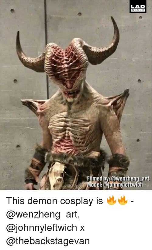 Memes, Bible, and Cosplay: LAD  BIBLE  Filmed by @wenzheng ant  Model:@uimnyleftwich This demon cosplay is 🔥🔥 - @wenzheng_art, @johnnyleftwich x @thebackstagevan