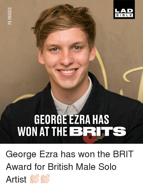 brits: LAD  BIBLE  GEORGE ERA HAS  WON AT THE BRITS George Ezra has won the BRIT Award for British Male Solo Artist 👏🏻👏🏻