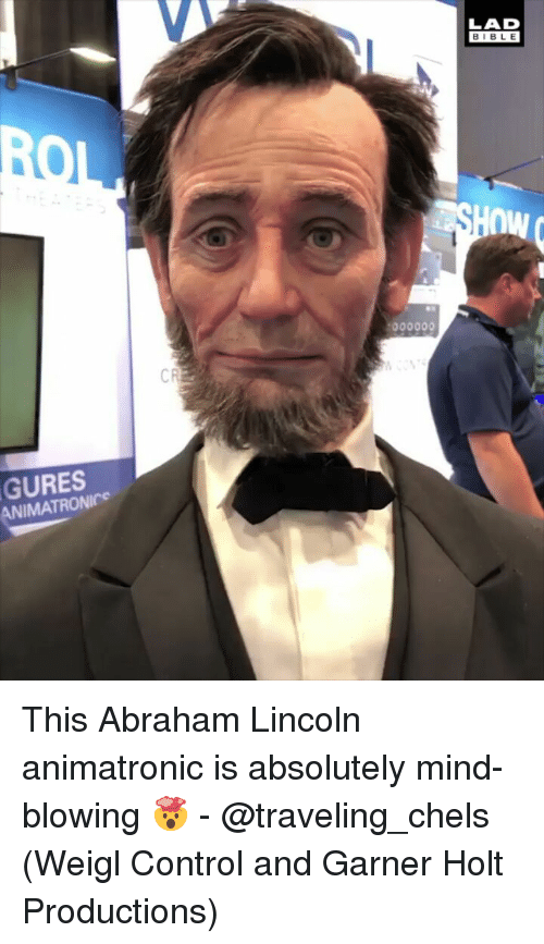 Abraham Lincoln, Memes, and Control: LAD  BIBLE  GURES  ANIMATRONICe This Abraham Lincoln animatronic is absolutely mind-blowing 🤯 - @traveling_chels (Weigl Control and Garner Holt Productions)