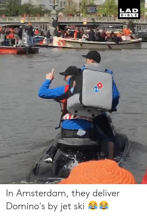 Dank, Amsterdam, and Bible: LAD  BIBLE In Amsterdam, they deliver Domino's by jet ski 😂😂