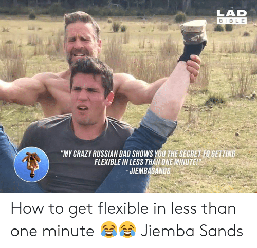 "Crazy, Dad, and Dank: LAD  BIBLE  ""MY CRAZY RUSSIAN DAD SHOWS YOU THE SECRET TO GETTING  FLEXIBLE IN LESS THAN ONE MINUTE  JIEMBASANDS How to get flexible in less than one minute 😂😂  Jiemba Sands"