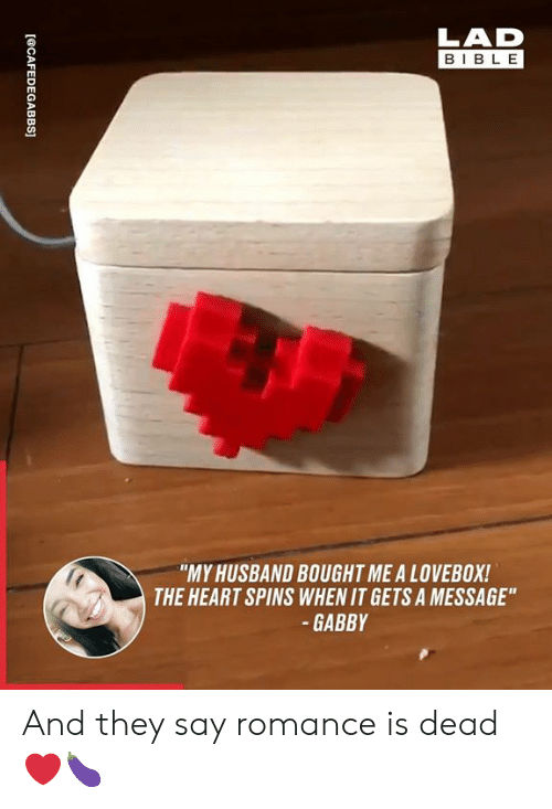 "Dank, Bible, and Heart: LAD  BIBLE  ""MY HUSBAND BOUGHT ME A LOVEBOX!  THE HEART SPINS WHEN IT GETS A MESSAGE""  -GABBY And they say romance is dead ❤🍆"