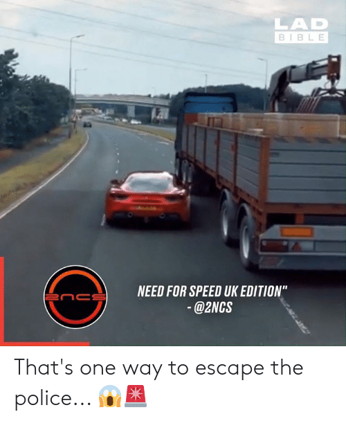 """Lad Bible: LAD  BIBLE  NEED FOR SPEED UK EDITION""""  enc  @2NCS That's one way to escape the police... 😱🚨"""