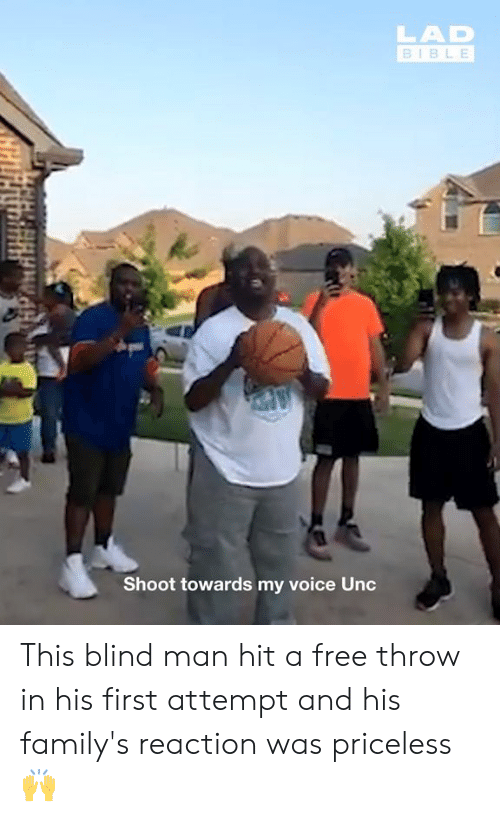 blind man: LAD  BIBLE  Shoot towards my voice Unc This blind man hit a free throw in his first attempt and his family's reaction was priceless 🙌