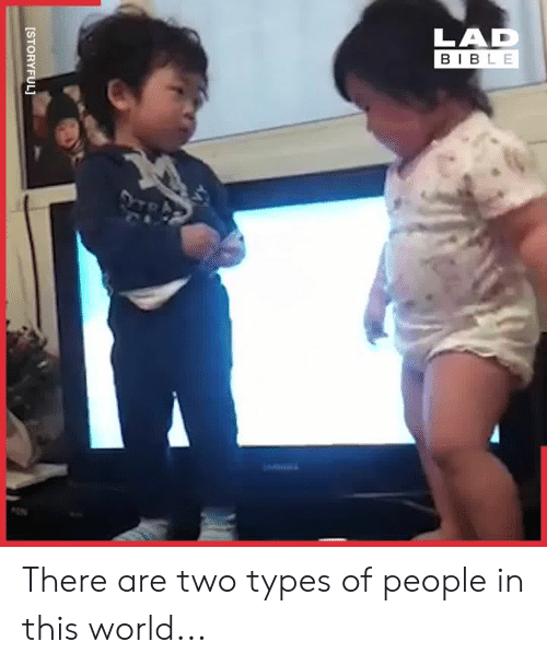 Lad Bible: LAD  BIBLE  [STORYFUL] There are two types of people in this world...