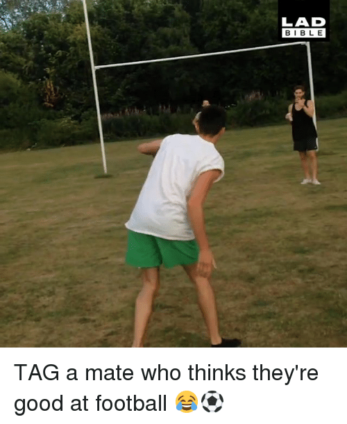 Tag A Mate: LAD  BIBLE TAG a mate who thinks they're good at football 😂⚽