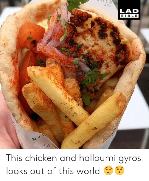 Dank, Bible, and Chicken: LAD  BIBLE This chicken and halloumi gyros looks out of this world 🤤😯