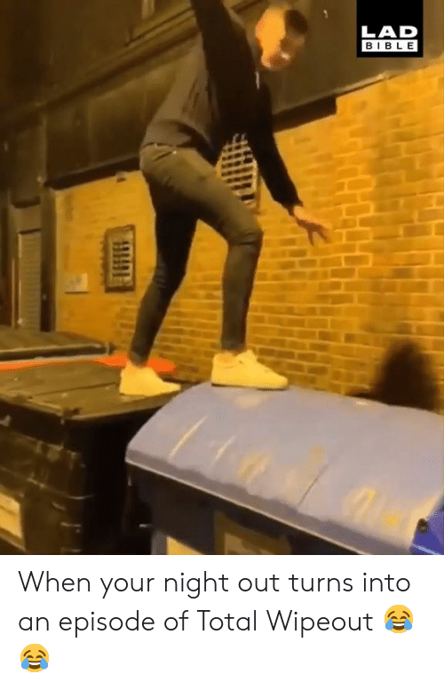 night out: LAD  BIBLE When your night out turns into an episode of Total Wipeout 😂😂