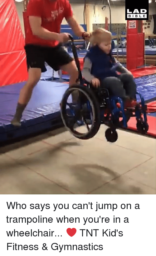 Trampoline: LAD  BIBLE Who says you can't jump on a trampoline when you're in a wheelchair... ❤️  TNT Kid's Fitness & Gymnastics