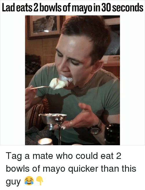 Tag A Mate: Lad eats2bowls of mayoin30seconds Tag a mate who could eat 2 bowls of mayo quicker than this guy 😂👇