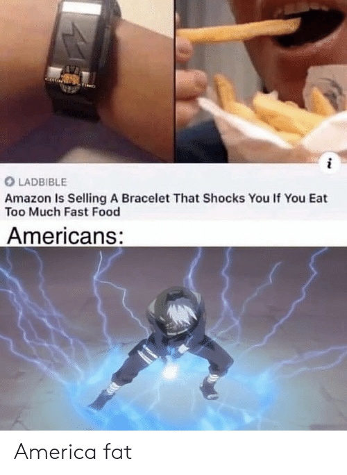Fast food: LADBIBLE  Amazon Is Selling A Bracelet That Shocks You If You Eat  Too Much Fast Food  Americans: America fat