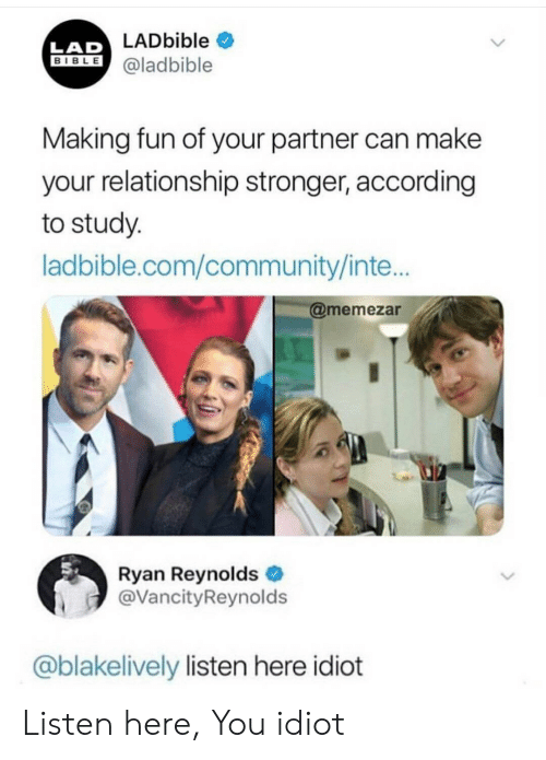 Community, Ryan Reynolds, and Bible: LADbible  LAD  BIBLE @ladbible  Making fun of your partner can make  your relationship stronger, according  to study.  ladbible.com/community/inte...  @memezar  Ryan Reynolds  @VancityReynolds  @blakelively listen here idiot Listen here, You idiot