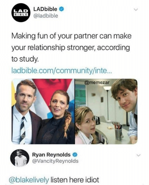 Community, Dank, and Ryan Reynolds: LADbible  LAD  SBLE@ladbible  Making fun of your partner can make  your relationship stronger, according  to study.  ladbible.com/community/inte...  @memezar  Ryan Reynolds  @VancityReynolds  @blakelively listen here idiot