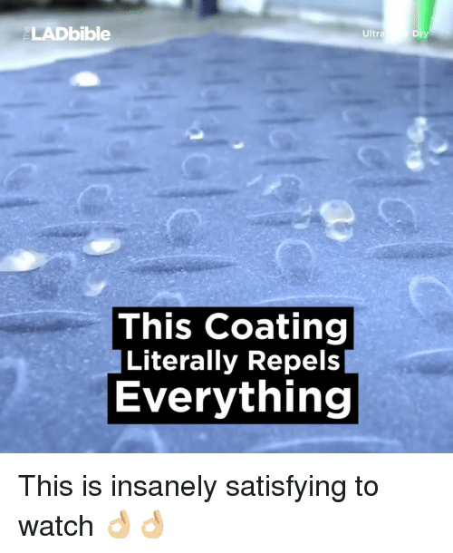 Repeled: LADbible  Ultra  This coating  Literally Repels  Everything This is insanely satisfying to watch 👌🏼👌🏼