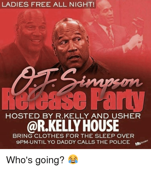 Yo Daddy: LADIES FREE ALL NIGHT!  HOSTED BY R.KELLY AND USHER  @R.KELLY HOUSE  BRING CLOTHES FOR THE SLEEP OVER  9PM-UNTIL YO DADDY CALLS THE POLICE Moo Who's going? 😂