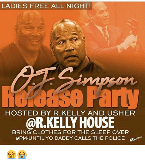 Yo Daddy: LADIES FREE ALL NIGHT!  oase Fat  @R.KELLY HOUSE  HOSTED BY R.KELLY AND USHER  BRING CLOTHES FOR THE SLEEP OVER  9PM-UNTIL YO DADDY CALLS THE POLICE Mo 😭😭