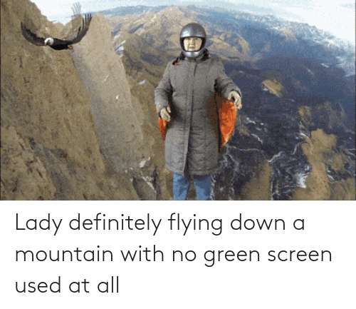 green screen: Lady definitely flying down a mountain with no green screen used at all