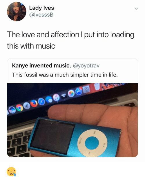 Fossil: Lady Ives  @lvesssB  The love and affection l put into loading  this with music  Kanye invented music. @yoyotrav  This fossil was a much simpler time in life. 😪