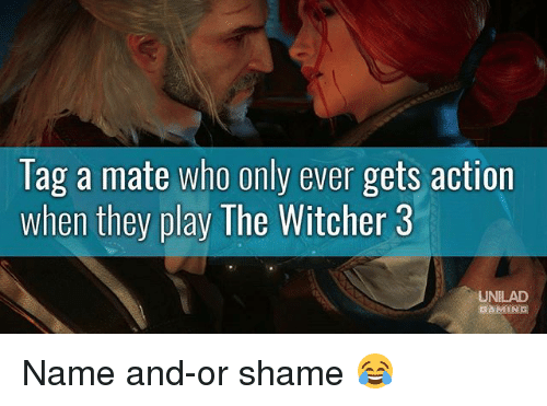 witcher 3: lag a mate who only ever gets action  when they play The Witcher 3  UNILAD  GAMING Name and-or shame 😂