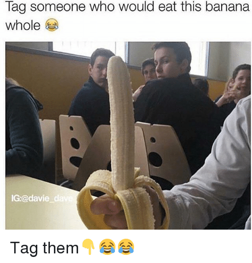 Memes, Banana, and 🤖: lag someone who would eat this banana  whole  IG:@davie Tag them👇😂😂