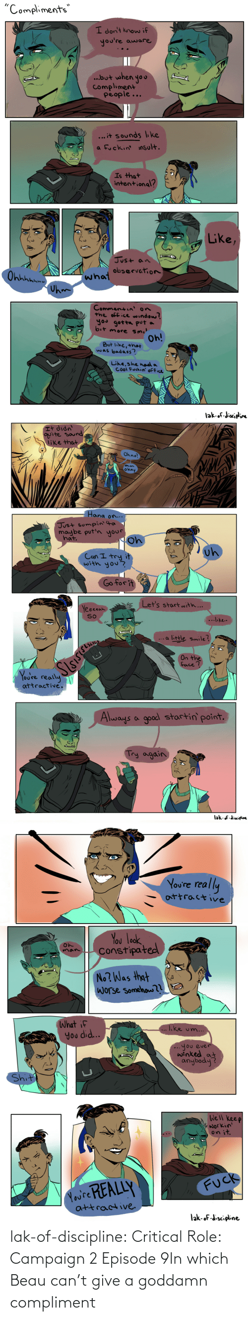 Give: lak-of-discipline:  Critical Role: Campaign2 Episode 9In which Beau can't give a goddamn compliment