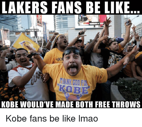 Basketball, Be Like, and Los Angeles Lakers: LAKERS FANS BE LIKE  @NBAMEMES  THANK COD F  KOBE  KOBE WOULD'VE MADE BOTH FREE THROWS Kobe fans be like lmao