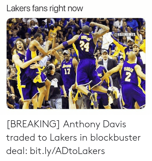 Traded: Lakers fans right now  @NBAMEMES  24  FHAMLER  2  17 [BREAKING] Anthony Davis traded to Lakers in blockbuster deal: bit.ly/ADtoLakers