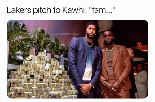 """Fam, Los Angeles Lakers, and Pitch: Lakers pitch to Kawhi: """"fam...""""  @MastaRedSnappa"""