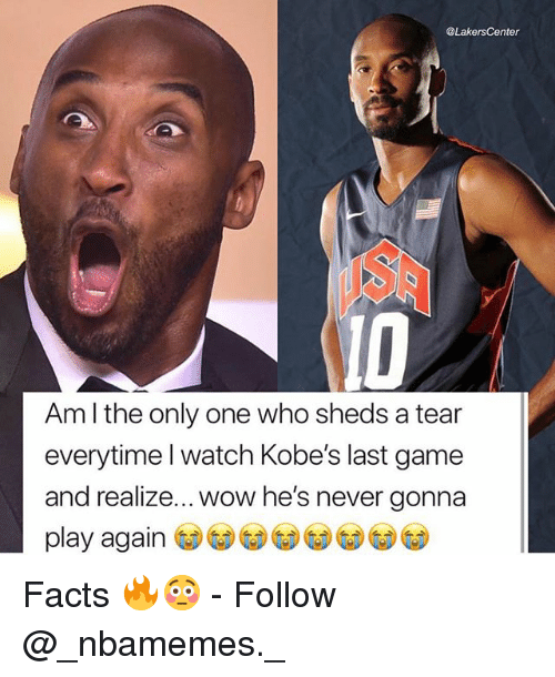 sheds: @LakersCenter  ID  Am l the only one who sheds a tear  everytime l watch Kobe's last game  and realize... wow he's never gonna  play again Facts 🔥😳 - Follow @_nbamemes._